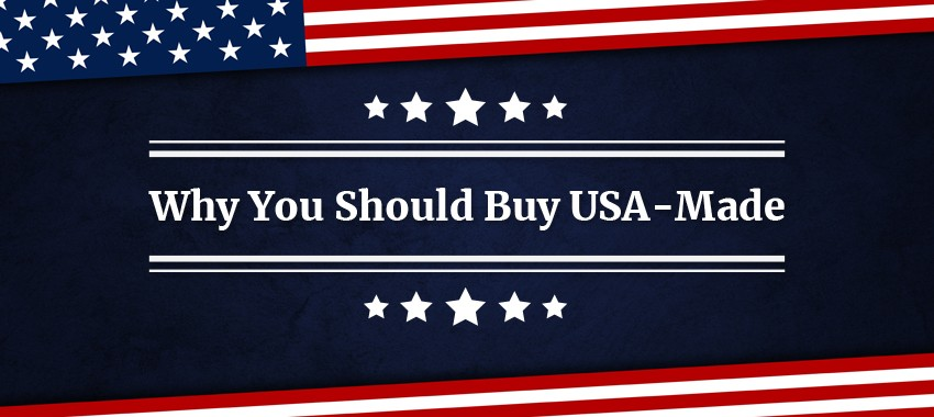 Why You Should Buy USA-Made